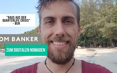 Ben's Story: Quarterlife crisis ade – Vom Banker zum digitalen Nomaden