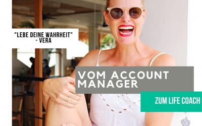 Veras Story: Lebe deine Wahrheit – Vom Account Manager zum Life Coach